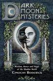 Dark Moon Mysteries: Wisdom, Power, and Magic of the Shadow World