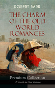 THE CHARM OF THE OLD WORLD ROMANCES – Premium Collection: 10 Novels in One Volume