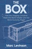 The Box: How the Shipping Container Made the World Smaller and the World Economy Bigger (New in Paper)