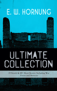 E. W. HORNUNG Ultimate Collection – 19 Novels & 40+ Short Stories, Including War Poems and Memoirs