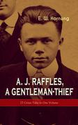 A. J. Raffles, A Gentleman-Thief: 27 Crime Tales in One Volume