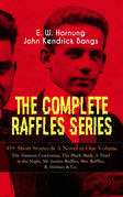 THE COMPLETE RAFFLES SERIES – 45+ Short Stories & A Novel in One Volume: The Amateur Cracksman, The Black Mask, A Thief in the Night, Mr. Justice Raffles, Mrs. Raffles, R. Holmes & Co.