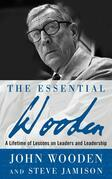 The Essential Wooden : A Lifetime of Lessons on Leaders and Leadership