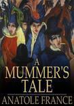 A Mummer's Tale: Histoire Comique