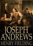 Joseph Andrews: Or, The History of the Adventures of Joseph Andrews and His Friend Mr Abraham Adams