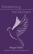 Transforming the Moment: A Meditation on God's Love and the Fullness of Life