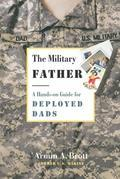 The Military Father: A Hands-on Guide for Deployed Dads