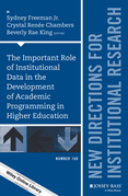The Important Role of Institutional Data in the Development of Academic Programming in Higher Education: New Directions for Institutional Research, Nu