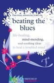 Beating the Blues: Life-healing, mind-mending, soul-soothing ideas to heal a troubled mind