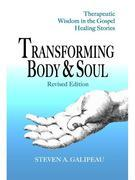 Transforming Body & Soul:  Therapeutic Wisdom in the Gospel Healing Stories