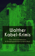 Sämtliche Krimis: Über 100 Kriminalromane & Detektivgeschichten in einem Buch (Vollständige Ausgaben)