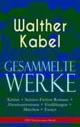 Gesammelte Werke: Krimis + Science-Fiction-Romane + Abenteuerromane + Erzählungen + Märchen + Essays (570 Titel in einem Buch - Vollständige Ausgaben)