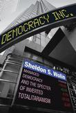 Democracy Incorporated: Managed Democracy and the Specter of Inverted Totalitarianism (New in Paper)