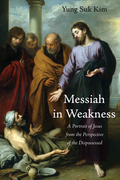 Messiah in Weakness: A Portrait of Jesus from the Perspective of the Dispossessed
