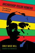 Archbishop Oscar Romero: The Making of a Martyr