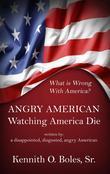 Angry American: Watching America Die