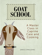 Goat School: A Master Class in Caprine Care and Cooking