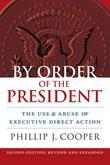 By Order of the President: The Use and Abuse of Executive Direct Action