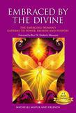Embraced by the Divine: The Emerging Woman's Gateway to Power, Passion and Purpose