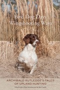 Bird Dog Days, Wingshooting Ways: Archibald Rutledge's Tales of Upland Hunting