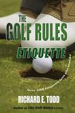 The Golf Rules-Etiquette: Enhance Your Golf Etiquette by Watching Others' Mistakes