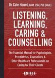 Listening, Learning, Caring and Counselling: The Essential Manual for Psychologists, Psychiatrists, Counsellors and Other Healthcare