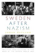 Sweden after Nazism: Politics and Culture in the Wake of the Second World War