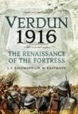 Verdun 1916: The Renaissance of the Fortress