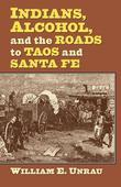 Indians, Alcohol, and the Roads to Taos and Santa Fe