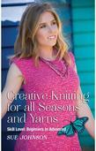 Creative Knitting for all Seasons and Yarns: Skill Level: Beginners to Advanced