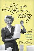 Life of the Party: The Remarkable Story of How Brownie Wise Built, and Lost, a Tupperware Party Empire