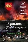 Al Borde Del Camino... Aquitania: El Final De Una Guerra