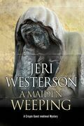 A Maiden Weeping: A medieval mystery