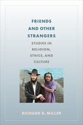 Friends and Other Strangers: Studies in Religion, Ethics, and Culture