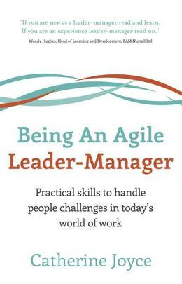 Being An Agile Leader-Manager: Practical skills to handle people challenges in today's world of work