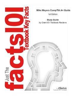 e-Study Guide for: Mike Meyers CompTIA A+ Guide by Michael Meyers, ISBN 9780071738736