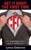 GET IT RIGHT THE FIRST TIME: The Owner-Manager's Guide to Hiring a CFO