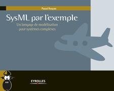 SysML par l'exemple - Un langage de modélisation pour systèmes complexes