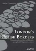 London's Polish Borders: Transnationalizing Class and Ethnicity among Polish Migrants in London