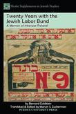 Twenty Years with the Jewish Labor Bund: A Memoir of Interwar Poland