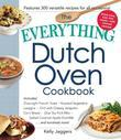 The Everything Dutch Oven Cookbook: Includes Overnight French Toast, Roasted Vegetable Lasagna, Chili with Cheesy Jalapeno Corn Bread, Char Siu Pork R