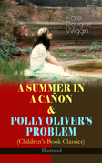 A SUMMER IN A CAÑON & POLLY OLIVER'S PROBLEM (Children's Book Classics) - Illustrated