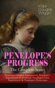 PENELOPE'S PROGRESS – The Complete Series: Penelope's English Experiences, Penelope's Experiences in Scotland, Penelope's Irish Experiences & Penelope's Postscripts