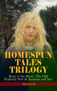 HOMESPUN TALES TRILOGY: Rose o' the River, The Old Peabody Pew & Susanna and Sue (Illustrated)