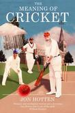 The Meaning of Cricket: or How to Waste Your Life on an Inconsequential Sport