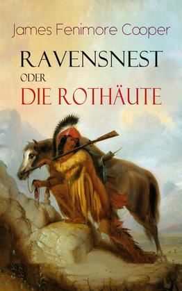 Ravensnest oder die Rothäute (Vollständige deutsche Ausgabe)