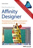 Affinity Designer Praxis – Illustrationen, Grafiken und Layouts für Ein- und Umsteiger