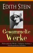 Gesammelte Werke: Philosophische Werke + Religiöse Aufsätze + Autobiografische Schriften (Vollständige Ausgaben)