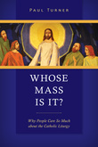 Whose Mass Is It?: Why People Care So Much about the Catholic Liturgy
