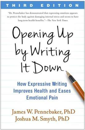 Opening Up by Writing It Down, Third Edition: How Expressive Writing Improves Health and Eases Emotional Pain
